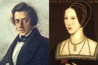 Фредерик Шопен (1835) и Анна Болейн (1525).