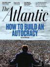 Журнал The Atlantic: «Как построить автократию»